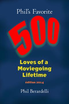 Phil's Favorite 500: Loves of a Moviegoing Lifetime (2014 edition)