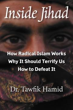Inside Jihad: How Radical Islam Works, Why It Should Terrify Us, How to Defeat It