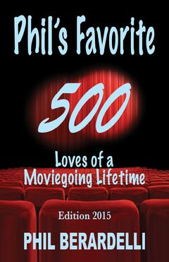 Phil's Favorite 500: Loves of a Moviegoing Lifetime (2015 edition)